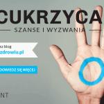 """Ogólnopolska kampania edukacyjna """"Cukrzyca. Szanse I wyzwania"""""""